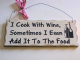 I Cook With Wine, Sometimes I Even Add it to the Food... Wooden Hanging Plaque